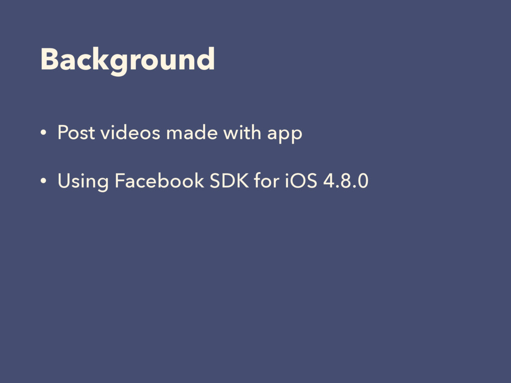 Background • Post videos made with app • Using ...