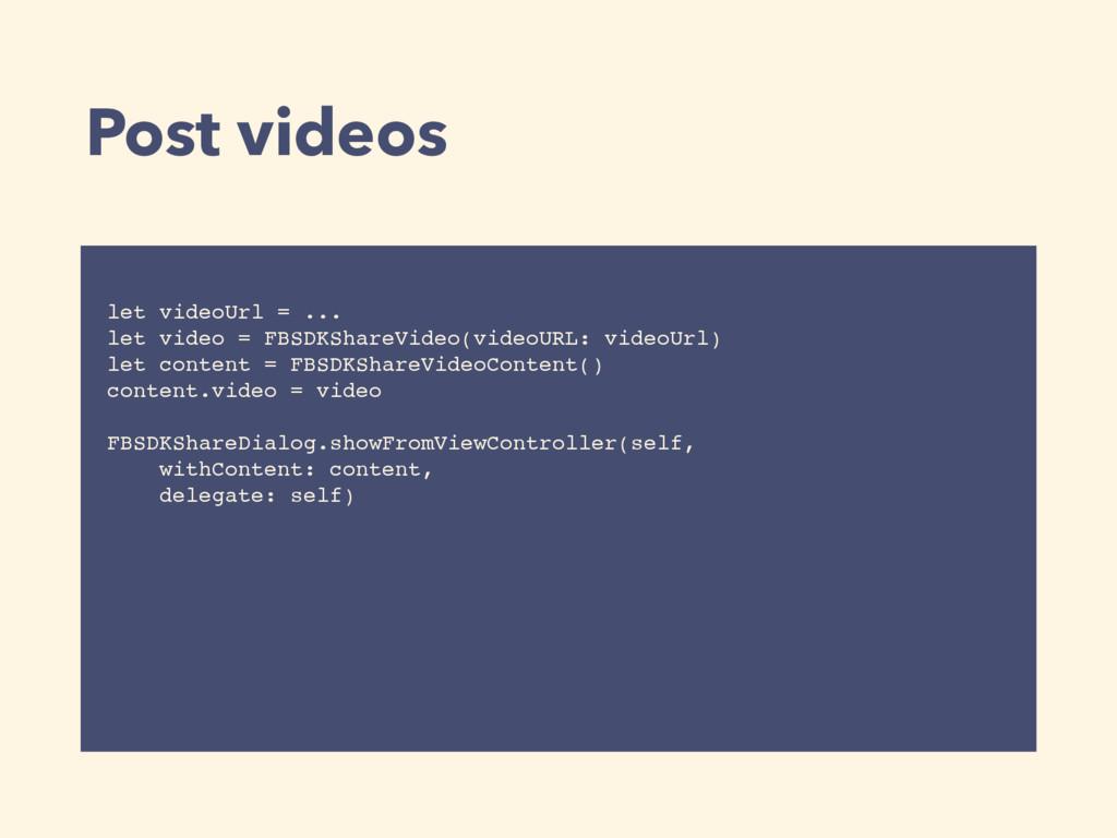 Post videos let videoUrl = ... let video = FBSD...