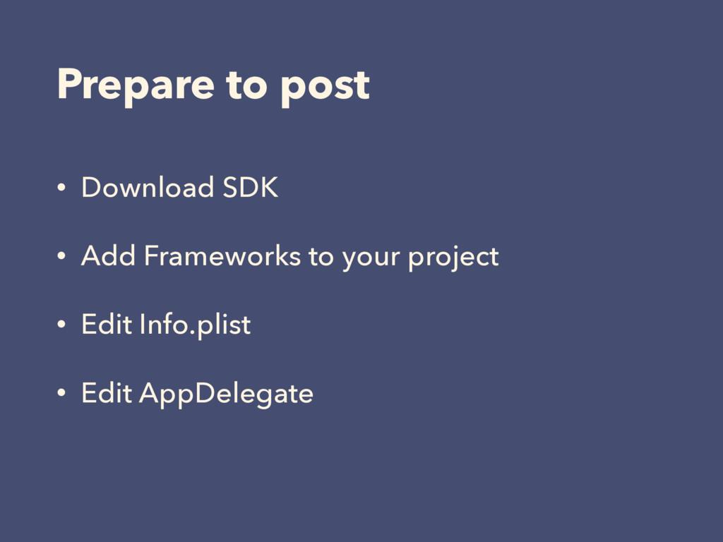 Prepare to post • Download SDK • Add Frameworks...