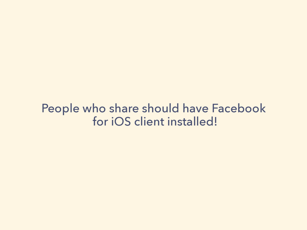 People who share should have Facebook for iOS ...