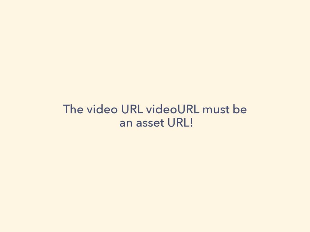 The video URL videoURL must be an asset URL!