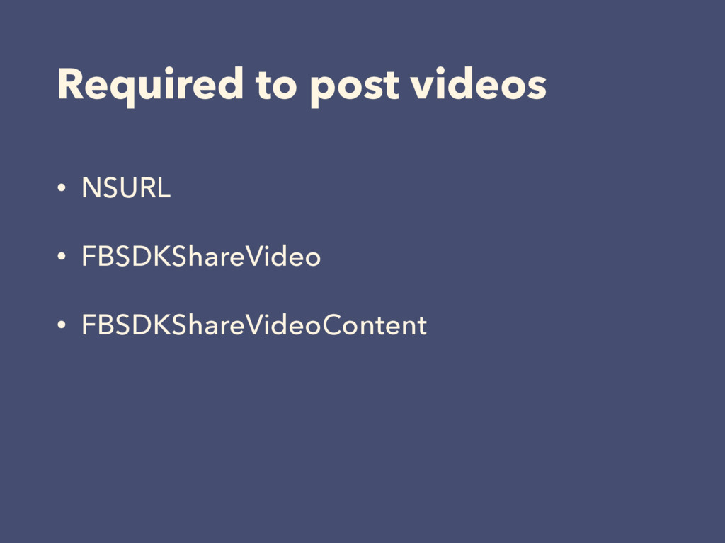 Required to post videos • NSURL • FBSDKShareVid...