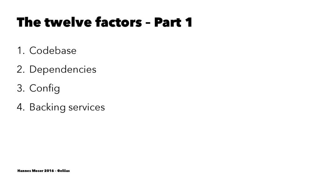 The twelve factors – Part 1 1. Codebase 2. Depe...