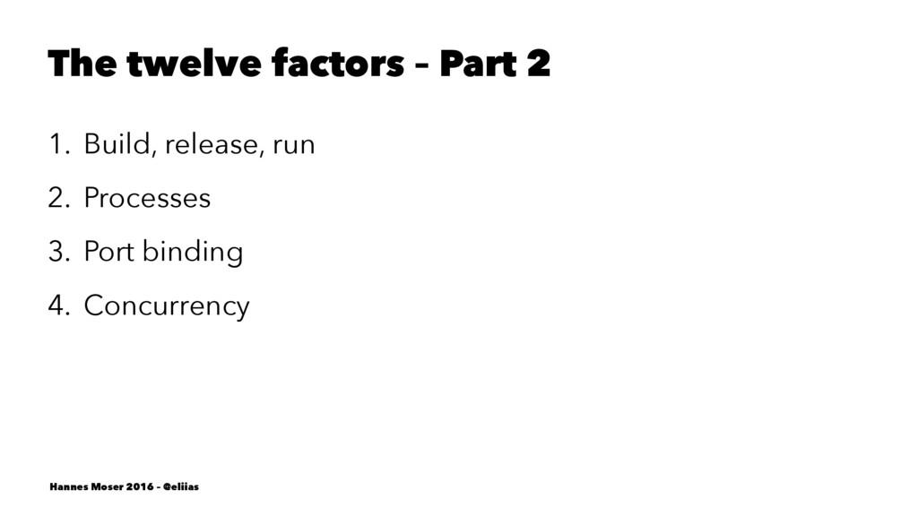 The twelve factors – Part 2 1. Build, release, ...