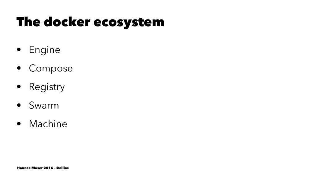 The docker ecosystem • Engine • Compose • Regis...