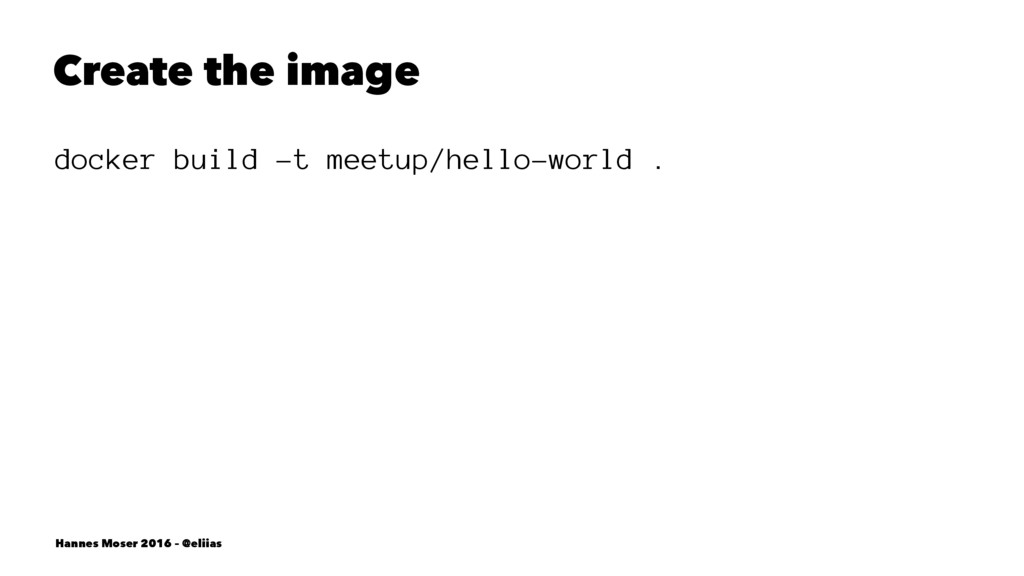 Create the image docker build -t meetup/hello-w...
