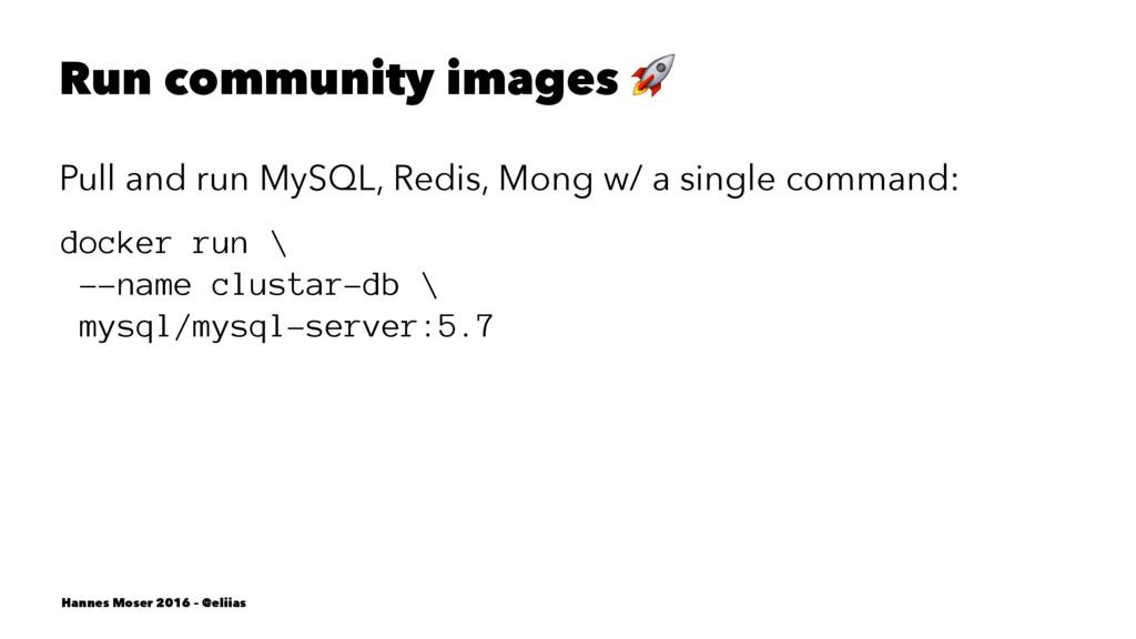 Run community images ! Pull and run MySQL, Redi...
