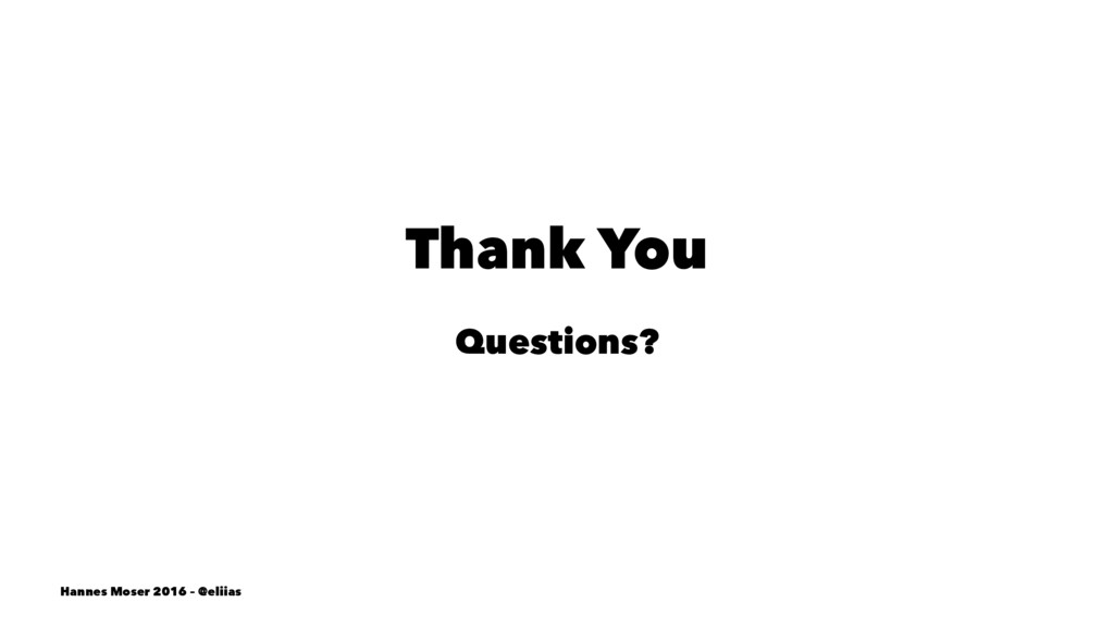 Thank You Questions? Hannes Moser 2016 – @eliias