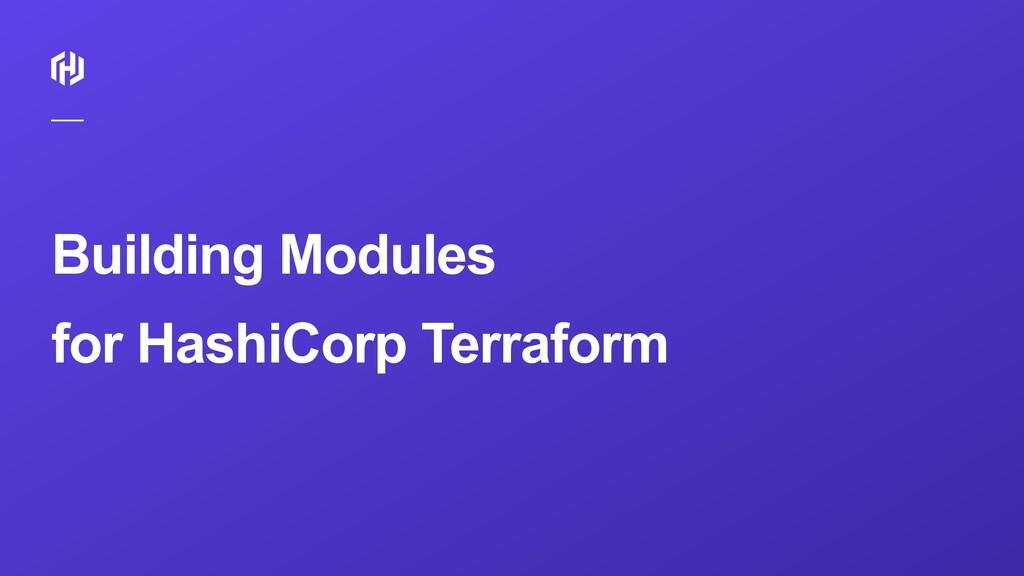 Building Modules for HashiCorp Terraform