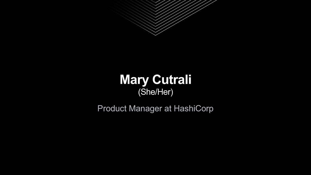 Mary Cutrali (She/Her) Product Manager at Hashi...