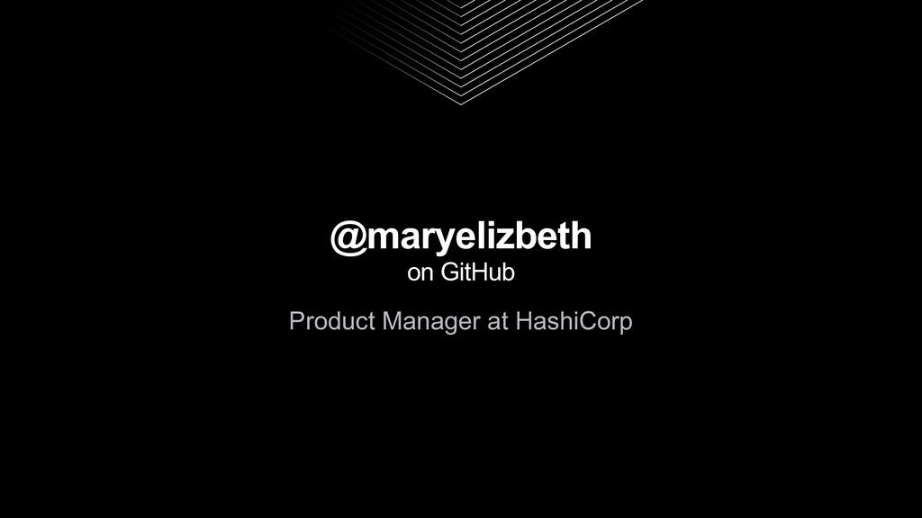 @maryelizbeth on GitHub Product Manager at Hash...