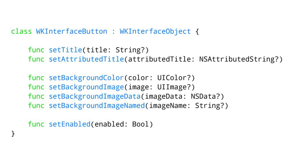class WKInterfaceButton : WKInterfaceObject { f...