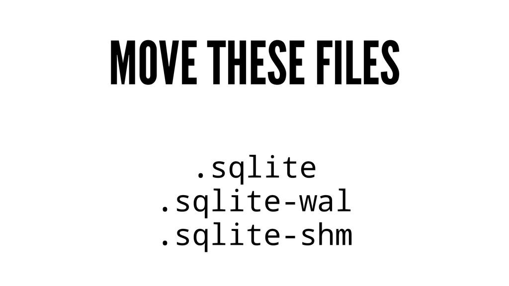 MOVE THESE FILES .sqlite .sqlite-wal .sqlite-shm