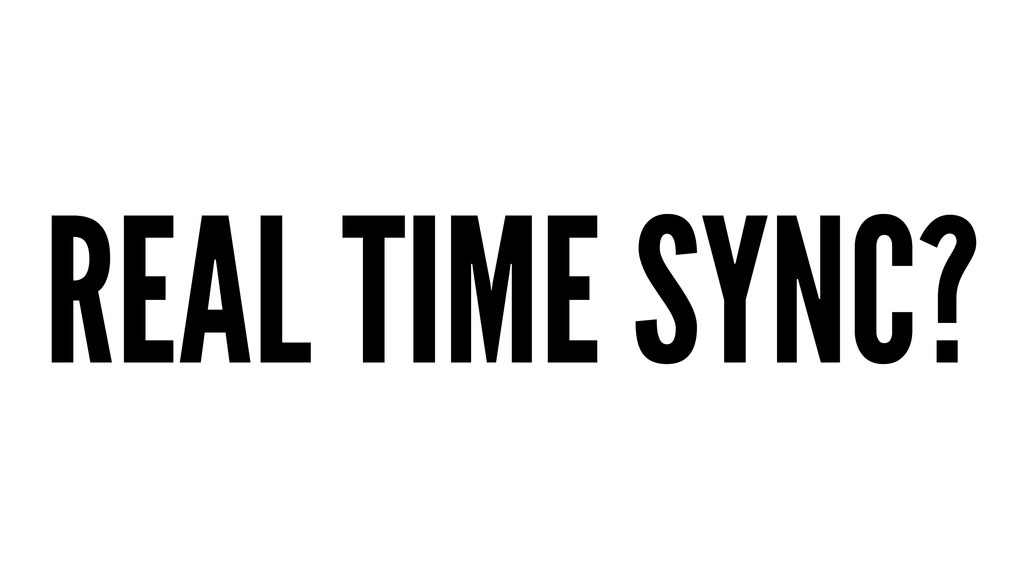 REAL TIME SYNC?
