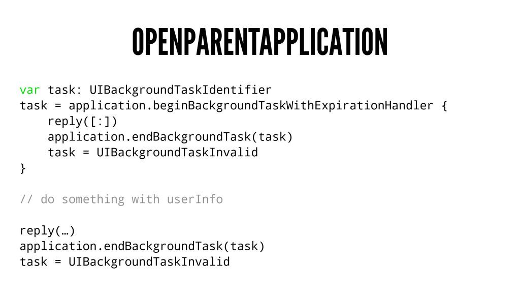 OPENPARENTAPPLICATION var task: UIBackgroundTas...