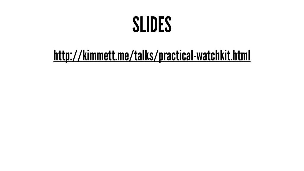 SLIDES http://kimmett.me/talks/practical-watchk...