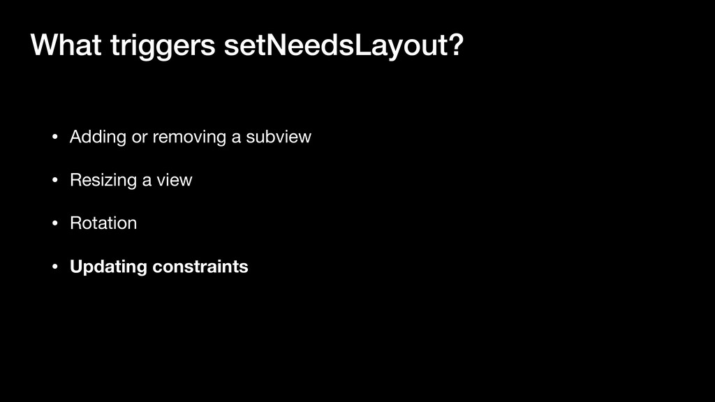 What triggers setNeedsLayout? • Adding or remov...