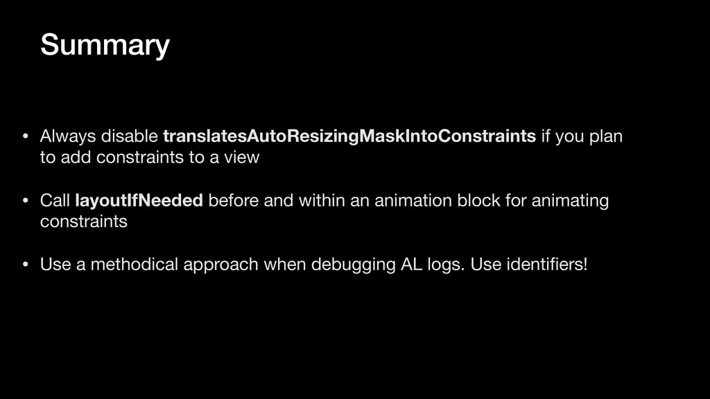Summary • Always disable translatesAutoResizing...