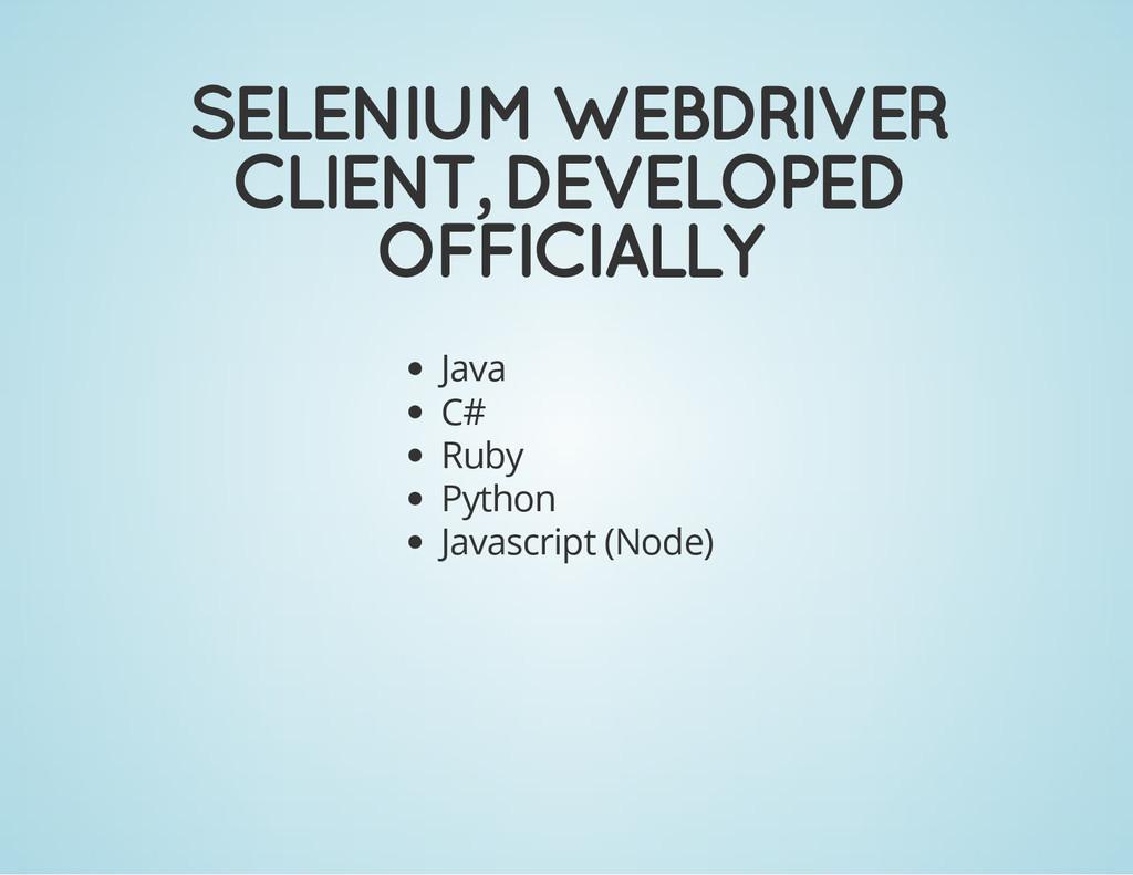 SELENIUM WEBDRIVER CLIENT, DEVELOPED OFFICIALLY...
