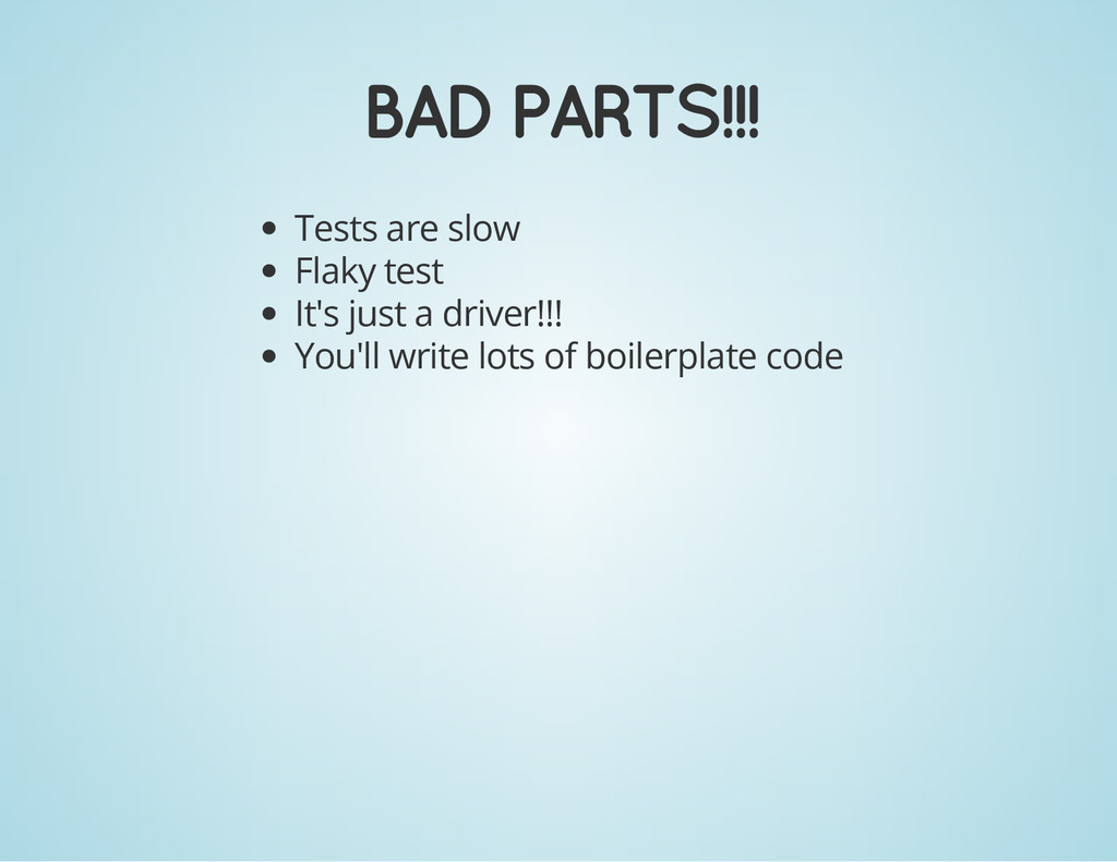 BAD PARTS!!! Tests are slow Flaky test It's jus...
