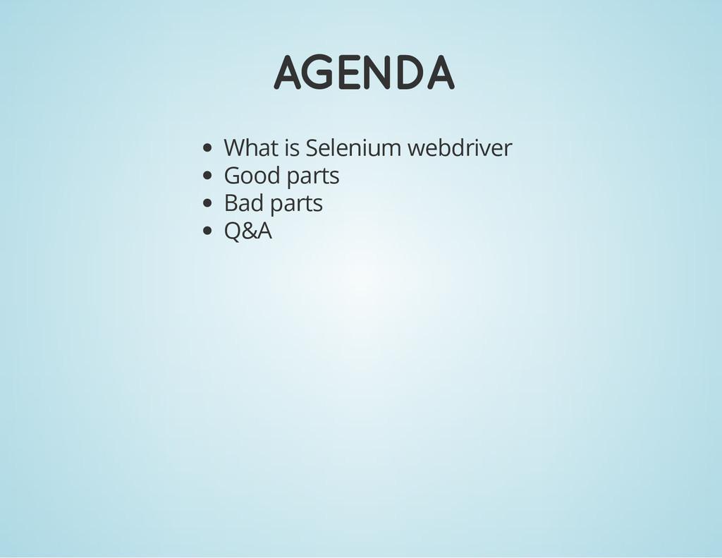 AGENDA What is Selenium webdriver Good parts Ba...