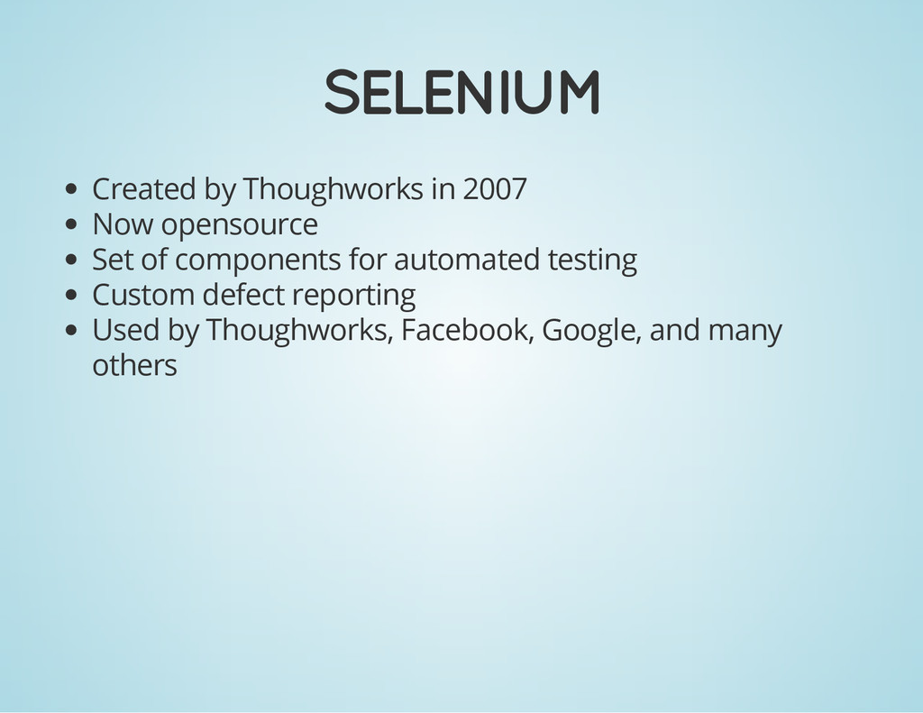 SELENIUM Created by Thoughworks in 2007 Now ope...