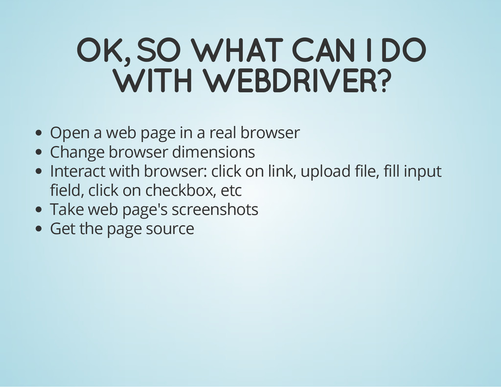 OK, SO WHAT CAN I DO WITH WEBDRIVER? Open a web...