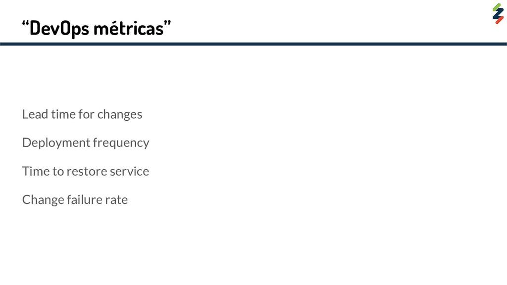 """""""DevOps métricas"""" Lead time for changes Deploym..."""