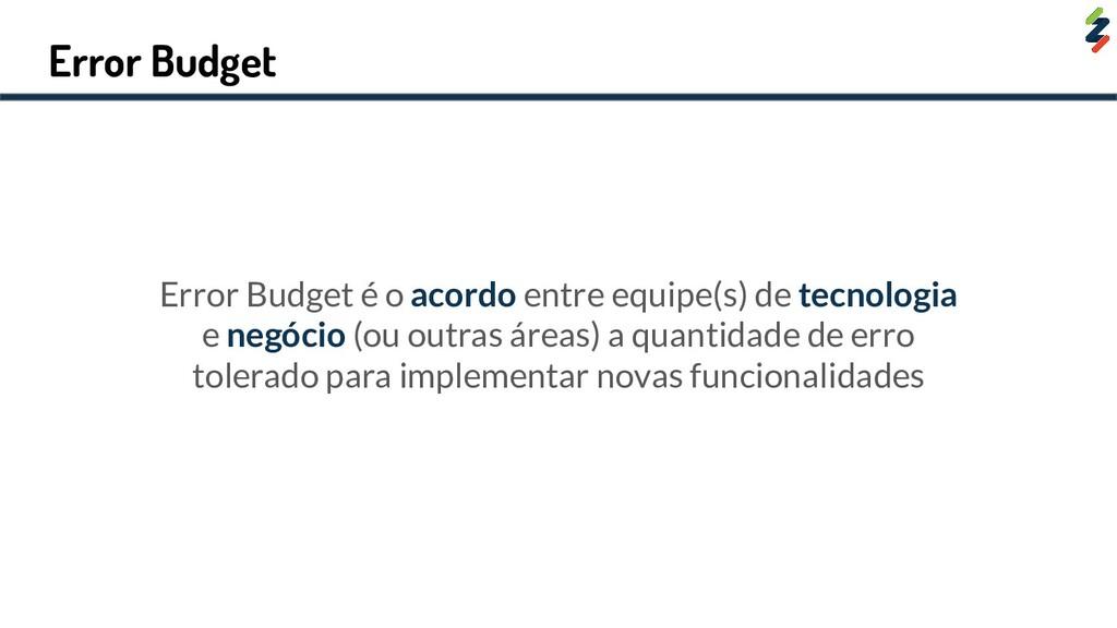 Error Budget Error Budget é o acordo entre equi...