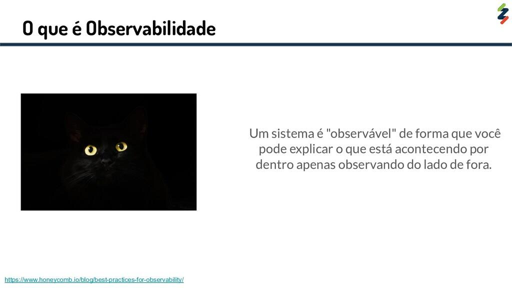 """O que é Observabilidade Um sistema é """"observáve..."""