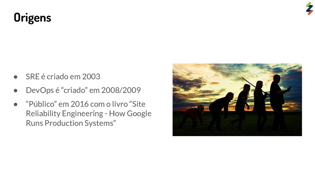 """Origens ● SRE é criado em 2003 ● DevOps é """"cria..."""