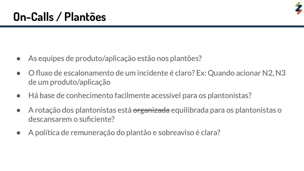 On-Calls / Plantões ● As equipes de produto/apl...