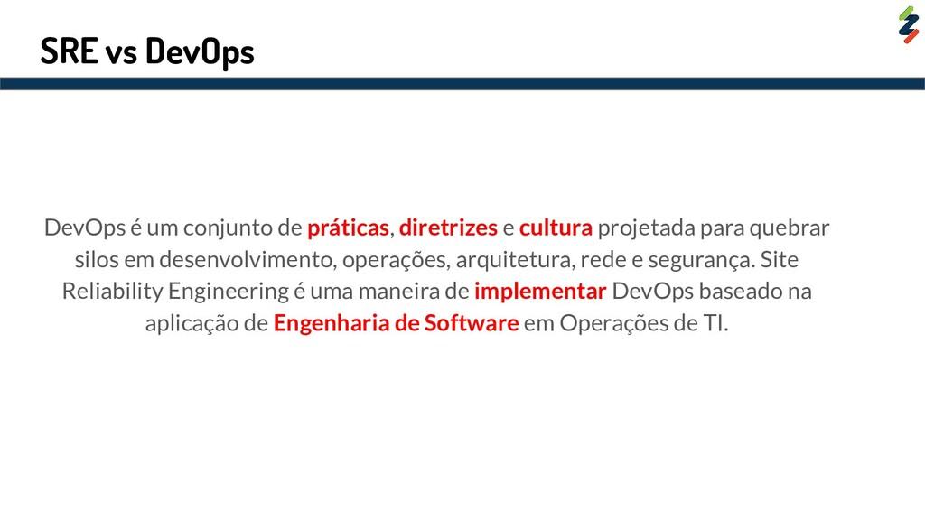SRE vs DevOps DevOps é um conjunto de práticas,...