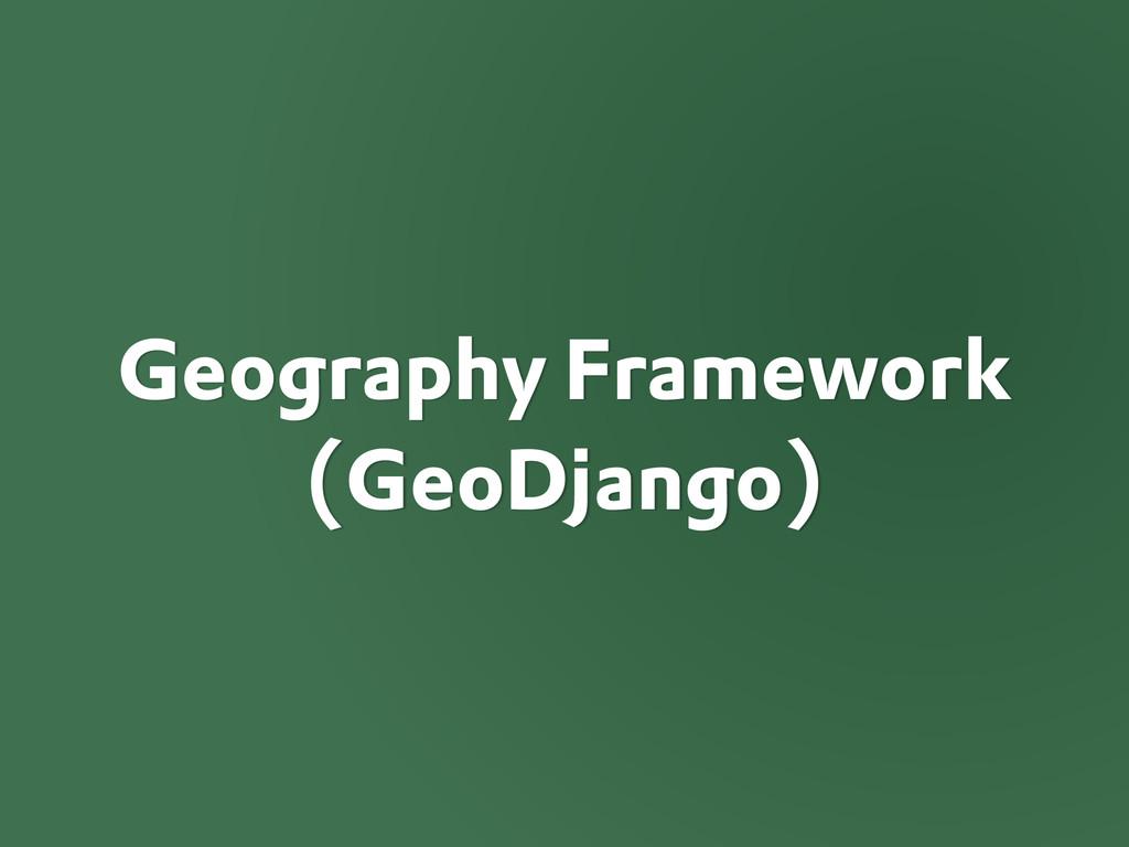Geography Framework (GeoDjango)