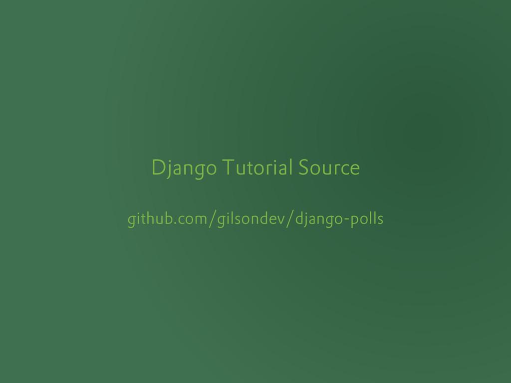 Django Tutorial Source github.com/gilsondev/dja...