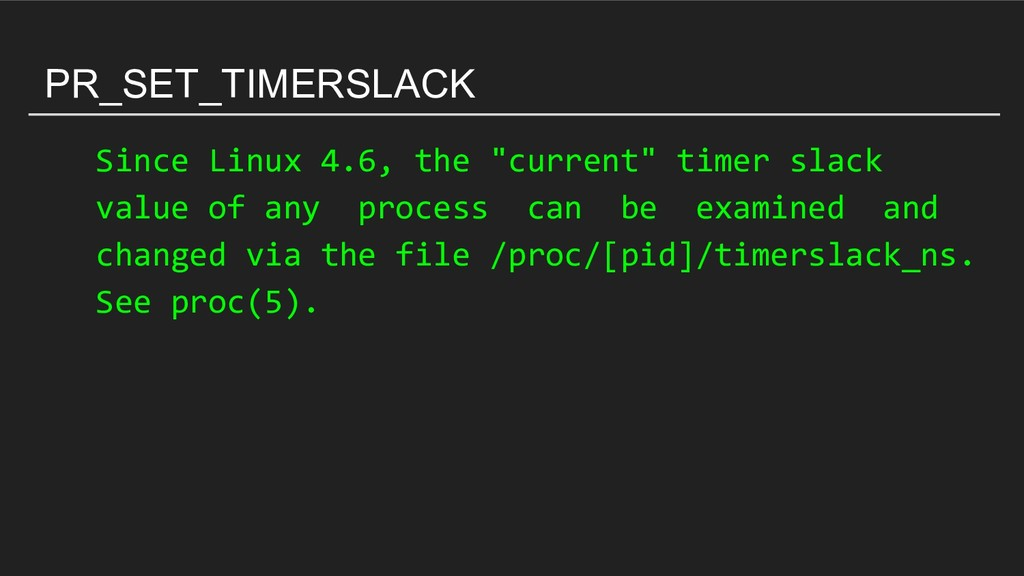 "PR_SET_TIMERSLACK Since Linux 4.6, the ""current..."