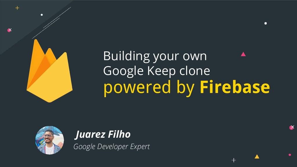 Juarez Filho Google Developer Expert Building y...