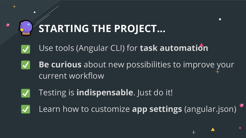 Use tools (Angular CLI) for task automation Be ...