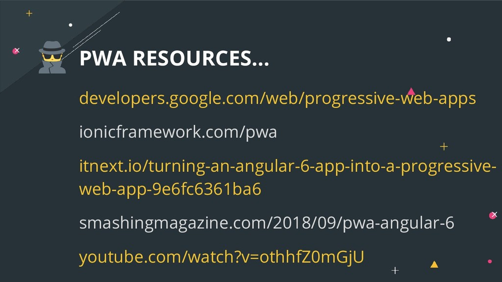 PWA RESOURCES... developers.google.com/web/prog...