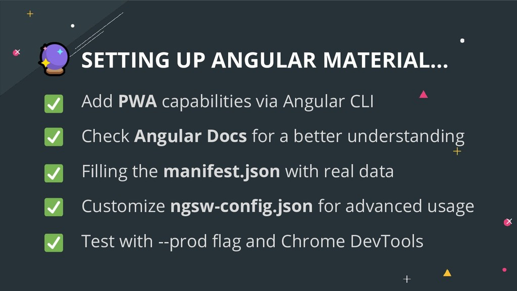 Add PWA capabilities via Angular CLI Check Angu...