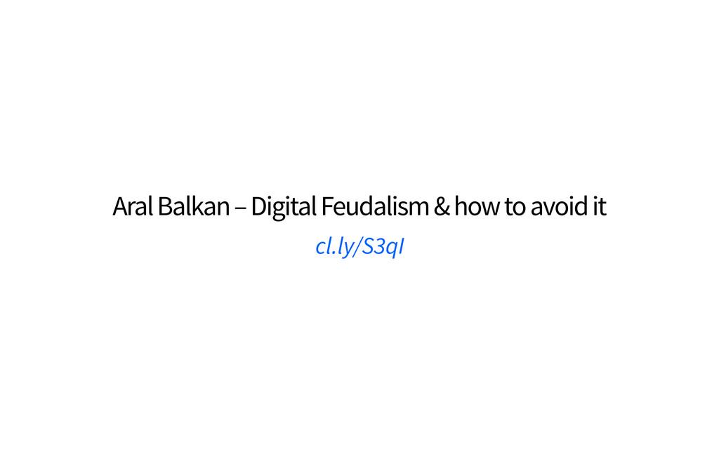 Aral Balkan – Digital Feudalism & how to avoid ...