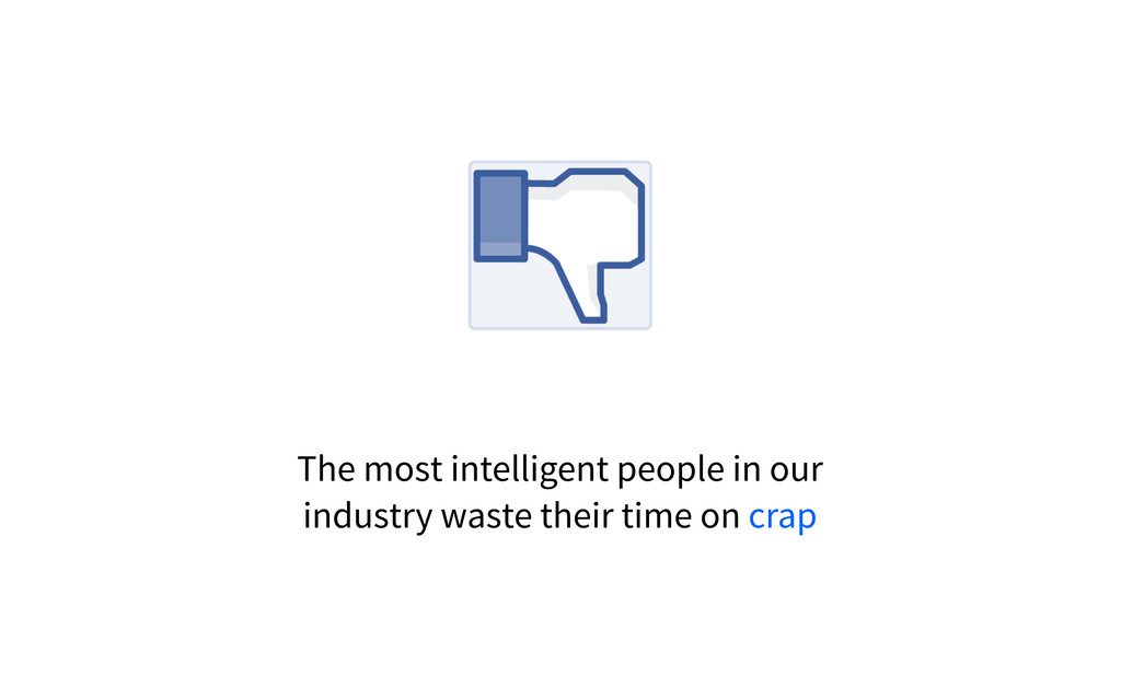 The most intelligent people in our industry was...