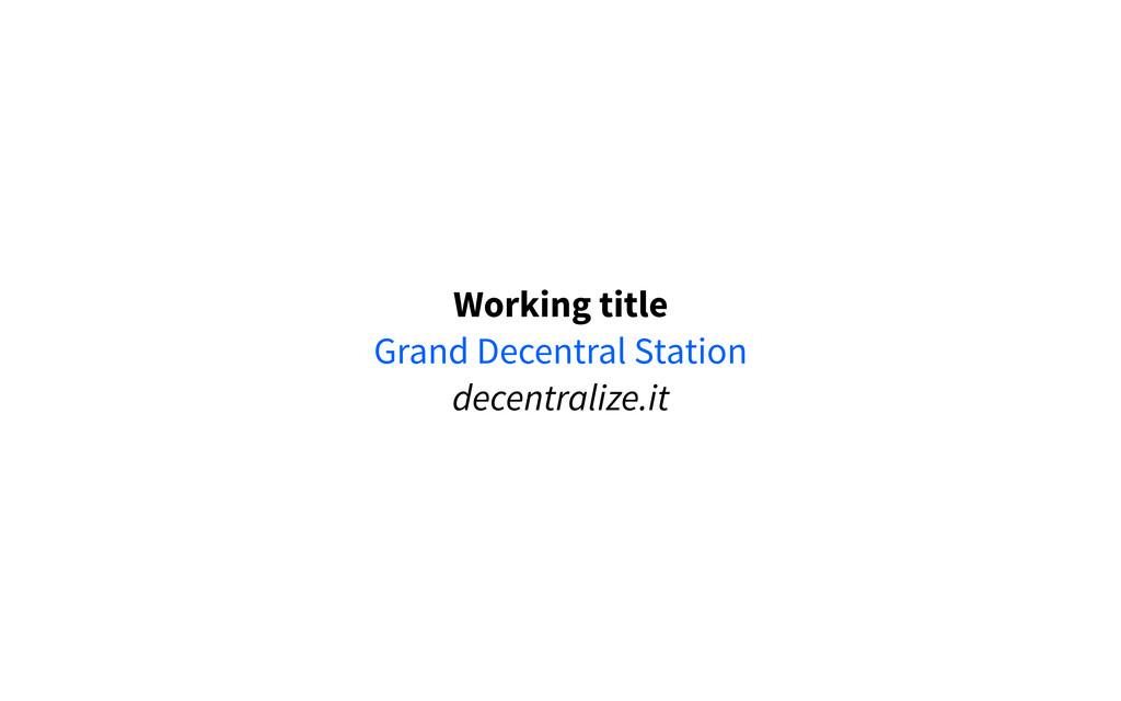 Working title Grand Decentral Station decentral...