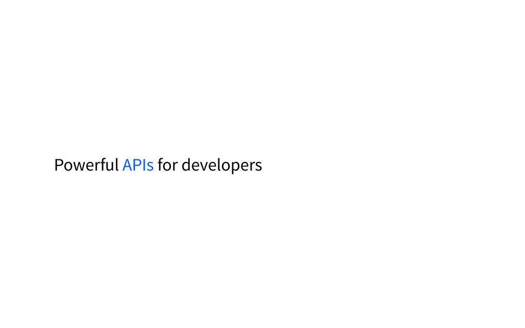 Powerful APIs for developers