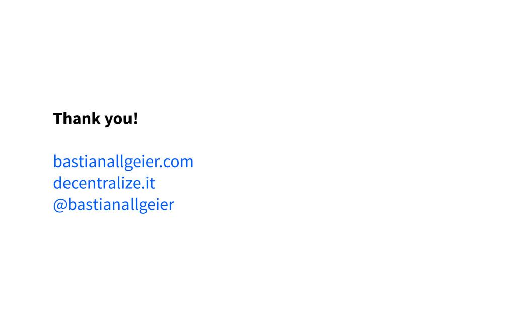 Thank you! bastianallgeier.com decentralize.it ...
