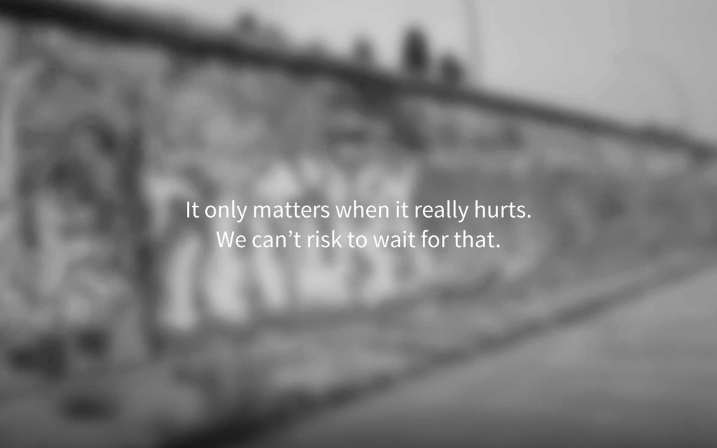 It only matters when it really hurts. We can't ...