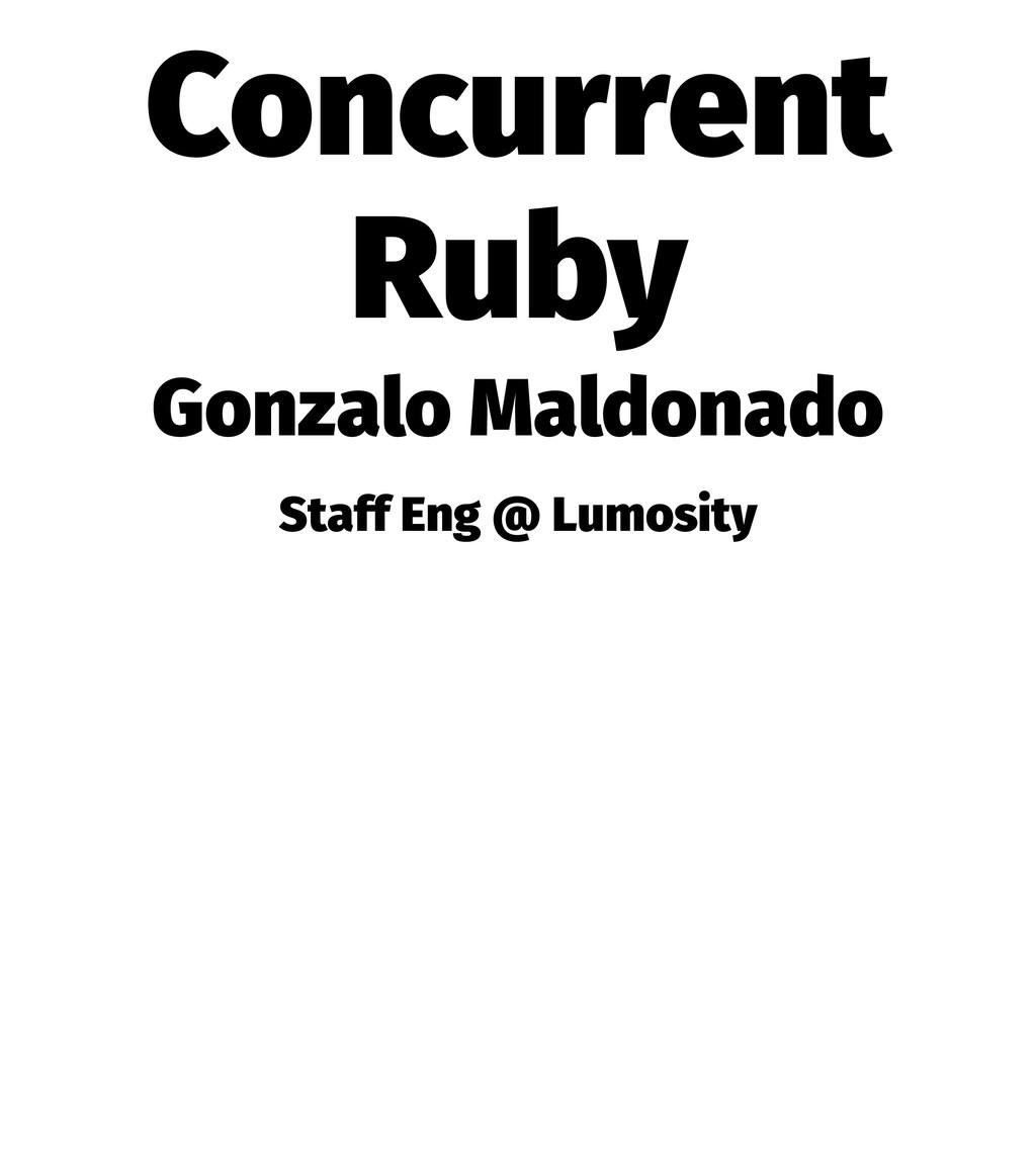 Concurrent Ruby Gonzalo Maldonado Staff Eng @ L...