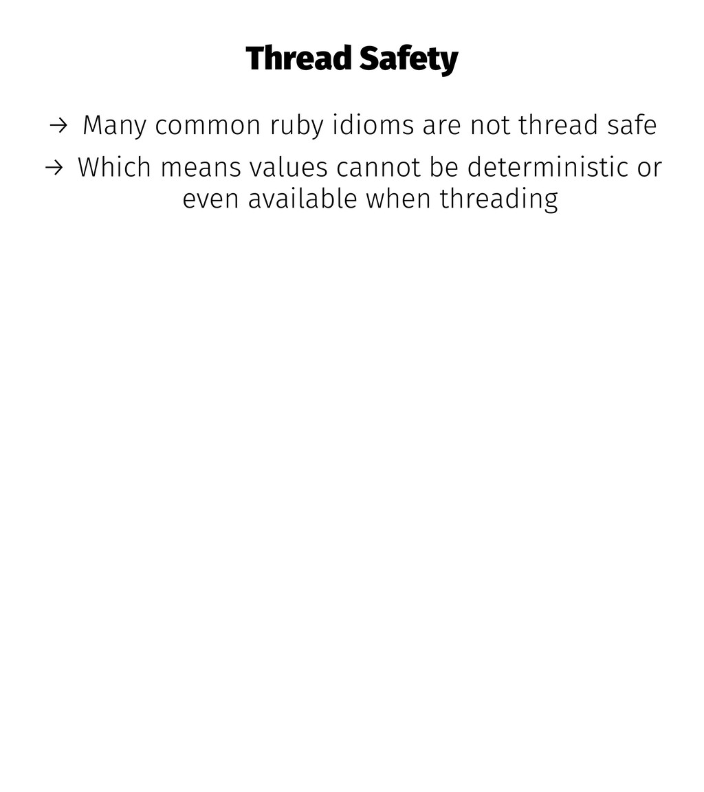 Thread Safety → Many common ruby idioms are not...