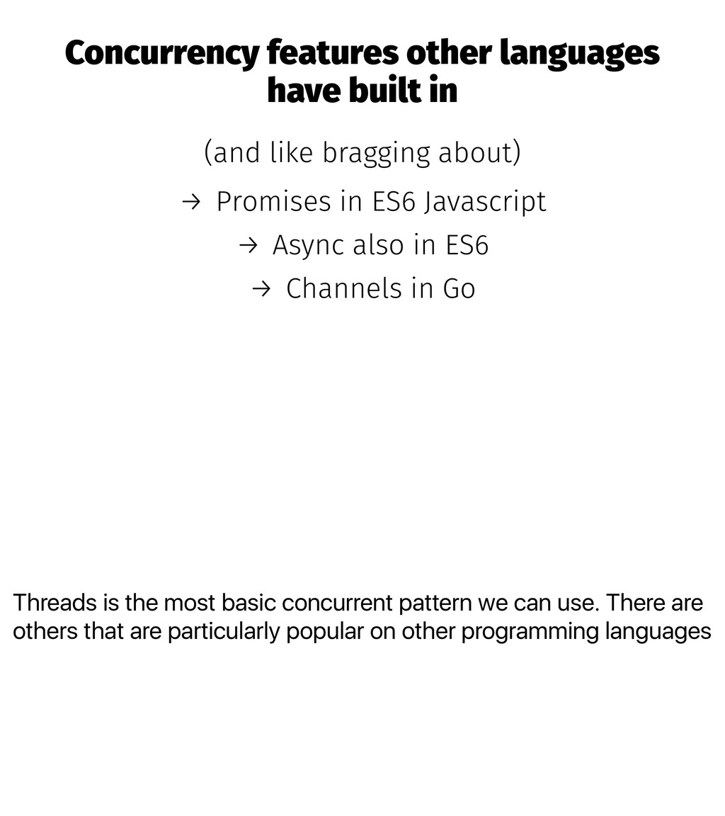Threads is the most basic concurrent pattern we...