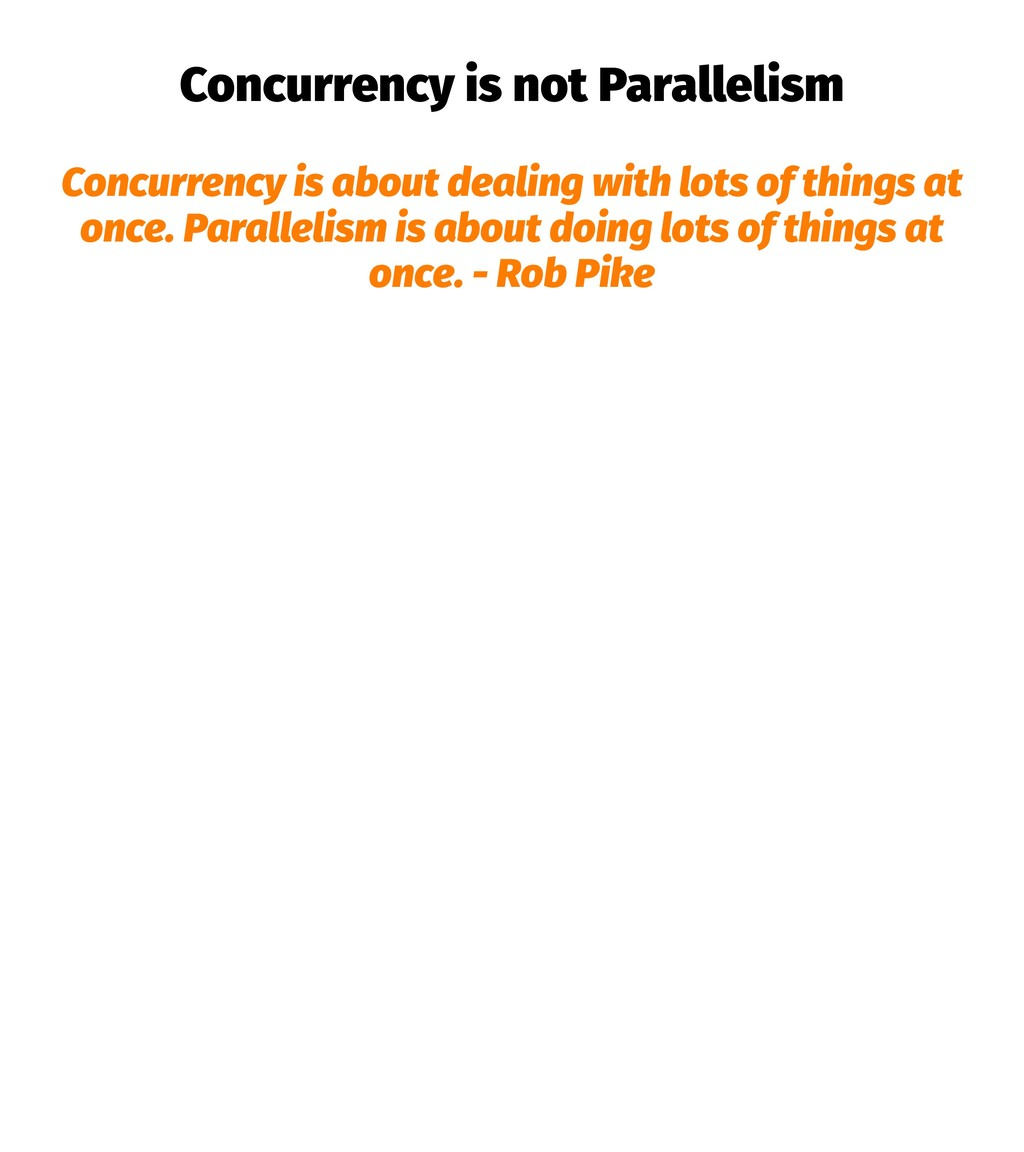 Concurrency is not Parallelism Concurrency is a...